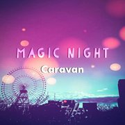 Caravan、新曲「Magic Night」を配信リリース